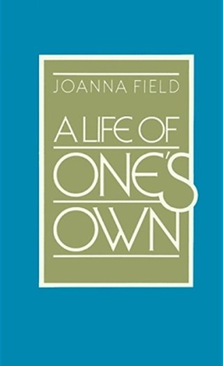 A Life of One's Own: A Penetrating 1930s Field Guide to Self-Possession, Mindful Perception, and the Art of Knowing What You Really Want